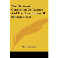 the-electronic-conception-of-valence-and-the-constitution-of-benzene-1921-harry-shipley-fry-0548689792_200x200-PU3ee005f3_1